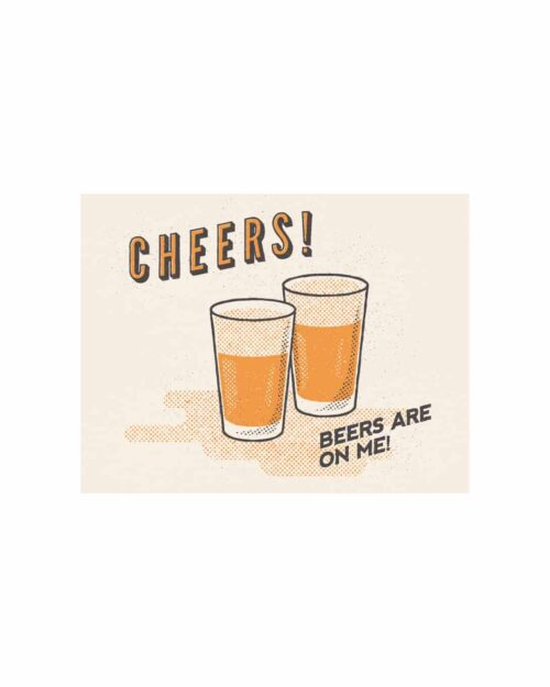 A paper card that says Cheers, Beers are on Me! on it with two beers screen printed on it.