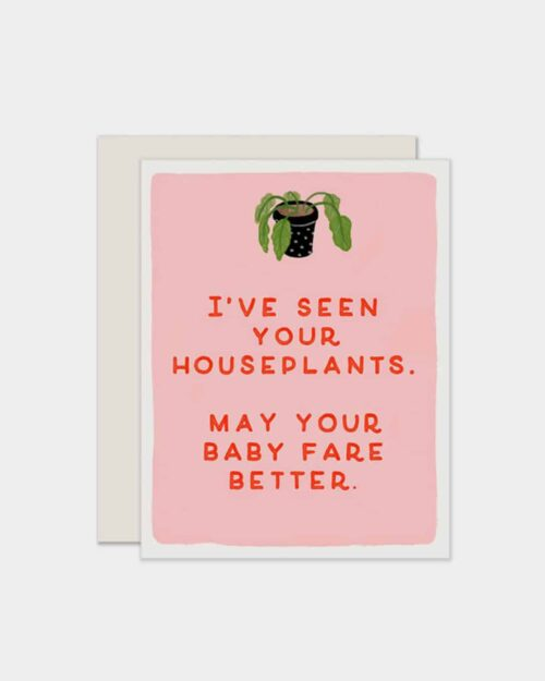 White card that says 'I've seen your houseplants.. may your baby fare better'